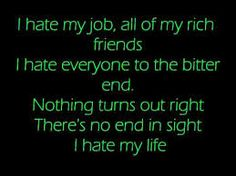freakin love this song - hate my life by theory of a deadman