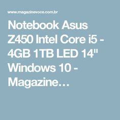 "Notebook Asus Z450 Intel Core i5 - 4GB 1TB LED 14"" Windows 10 - Magazine…"