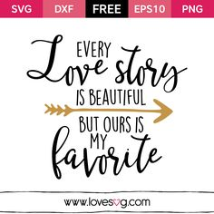 Free svg files - Every love story is beautiful but ours is my favorite