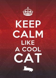 Keep Calm Like a Cool Cat.