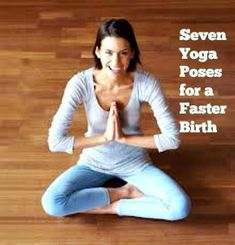 Do these seven yoga poses for a faster labor and birth and a more comfortable pregnancy.