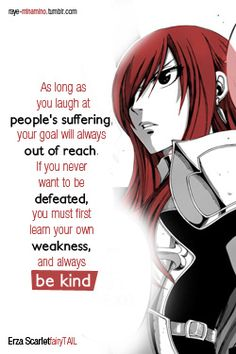 Erza Scarlet, if you never want to be defeated, you must be kind. Words to live by.