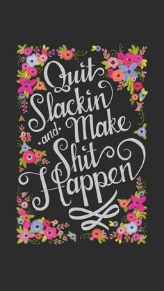 Quit slackin and make sh*t happen | iPhone wallpaper