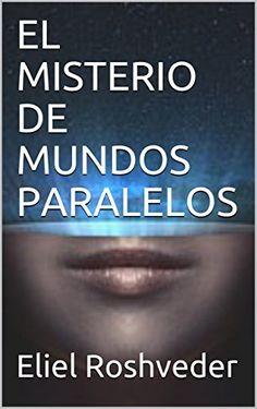 EL MISTERIO DE MUNDOS PARALELOS (Spanish Edition) por Eli... https://www.amazon.com.br/dp/B0718VQH2M/ref=cm_sw_r_pi_dp_x_I5tdzb6VXCQ8M