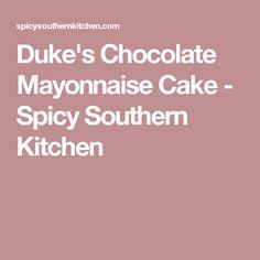 Duke's Chocolate Mayonnaise Cake - Spicy Southern Kitchen