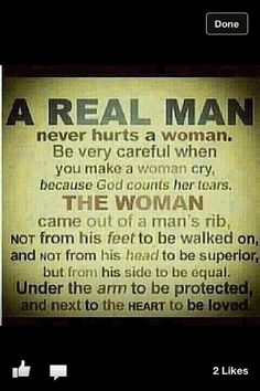 Never hurt a woman physically - if you have emotionally, be a real man and own up to it - God called us to be men of his likeness, to be strong and walk in His love.