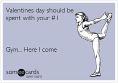 Valentines day should be spent with your #1 Gym... Here I come.