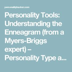 Personality Tools: Understanding the Enneagram (from a Myers-Briggs expert) – Personality Type and Personal Growth | Personality Hacker