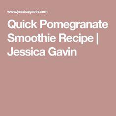 Quick Pomegranate Smoothie Recipe | Jessica Gavin
