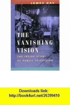 The Vanishing Vision The Inside Story of Public Television (9780520086593) James Day , ISBN-10: 0520086597  , ISBN-13: 978-0520086593 ,  , tutorials , pdf , ebook , torrent , downloads , rapidshare , filesonic , hotfile , megaupload , fileserve