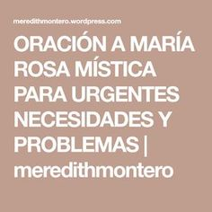 ORACIÓN A MARÍA ROSA MÍSTICA PARA URGENTES NECESIDADES Y PROBLEMAS | meredithmontero