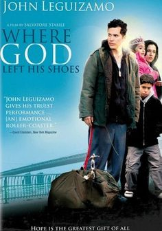 Where God Left His Shoes (2007) A tight-knit family is forced onto the streets of New York City and into a homeless shelter in this heartfelt Tribeca Film Festival selection from director Salvatore Stabile. With Christmas Eve fast approaching, an ex-boxer (John Leguizamo) is buoyed by the prospect of moving his wife (Leonor Varela) and two children (David Castro and Samantha M. Rose) into the relative warmth of a nearby housing project. But first, he'll need a miracle.