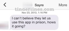 Tinder from, erm, prison. | 42 Of The Best, Worst, And Weirdest Messages Ever Sent On Tinder
