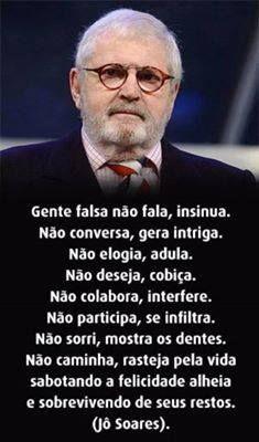 Mensagem de Jo Soares para Facebook: Gente falsa não fala, insinua. Não conversa, gera intriga. Não elogia, cobiça. Não colabora, interfere.