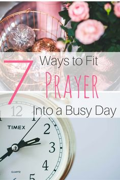 7 Ways To Fit Prayer Into A Busy Day