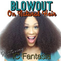 Blow Out on Natural Hair w/ IC Fantasia