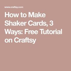 How to Make Shaker Cards, 3 Ways: Free Tutorial on Craftsy