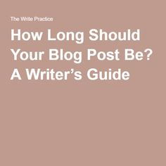 How Long Should Your Blog Post Be? A Writer's Guide