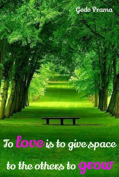 To love is to give space to grow. - Shohaku Okumura