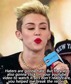 On people who don't know any better:   16 Unexpected Quotes That Make Miley Cyrus The Voice Of Our Generation
