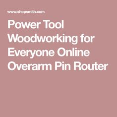 Power Tool Woodworking For Everyone Online Overarm Pin Router Tools Beginner Projects