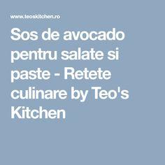 Sos de avocado pentru salate si paste - Retete culinare by Teo's Kitchen Paste, Avocado, Dressing, Lawyer