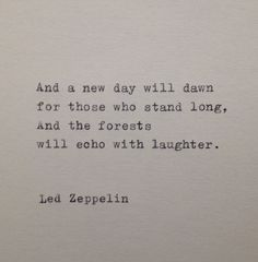 Led Zeppelin - 'And a new day will dawn for those who stand long, and the forests will echo with laughter. Led Zeppelin Quotes, Led Zeppelin Lyrics, Led Zeppelin Tattoo, Led Zeppelin Albums, Song Lyric Quotes, Music Lyrics, Rock Music Quotes, Tatuaje Led Zeppelin, Quotes To Live By