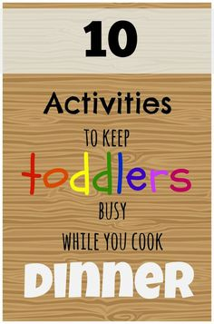 Really fun and practical ideas for toddlers to do while you cook dinner, photos of the activities, informational blog post