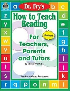 How to Teach Reading by Dr. Fry – 5th Edition at  (the Education Marketplace)  This classic best-seller is a practical guide for bringing children or adults with no reading skills up to 5th grade reading ability.