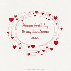 Happy Birthday to my handsome man. birthday husband Send these Funny Birthday Wishes to your Husband Happy Birthday Quotes For Him, Birthday Images Funny, Romantic Birthday Wishes, Happy Birthday For Him, Birthday Wish For Husband, Birthday Wishes For Boyfriend, Birthday Wishes Funny, Birthday Wishes Quotes, Birthday Messages