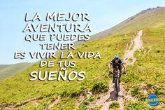 """""""La mejor #aventura que puedes tener es vivir la vida de tus sueños""""    #DeAventura"""