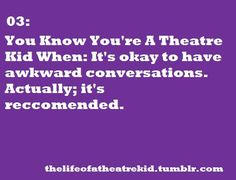 life of a theatre kid. Have them all the time.