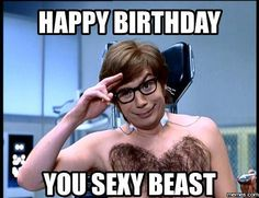 happy birthday memes for your hairy friend. You hairy beast.funny happy birthday memes for your hairy friend. You hairy beast. 20 Sexy Birthday Memes You Won't Be Able To Resist Sarcastic Happy Birthday, Happy Birthday Quotes For Him, Happy Birthday Best Friend, Best Birthday Quotes, Birthday Wishes Funny, Happy Birthday Pictures, Happy Birthday Messages, Birthday Humorous, Birthday Sayings