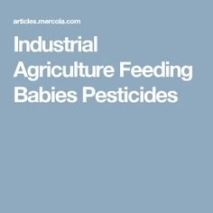 Industrial Agriculture Feeding Babies Pesticides