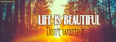 Life is Beautiful Don't Waste It Facebook Cover coverlayout.com