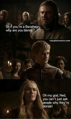 Game of Thrones Memes. Mean Girls || You just can't ask someone why they're blond ||