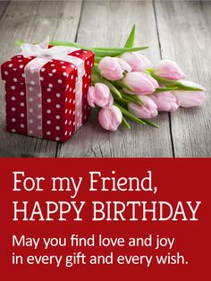 "Tulips for a Special Friend - Happy Birthday Card: This charming and feminine birthday card for your friend features a playful polka dot gift box, beautifully wrapped with a bow and placed next to a sweet bouquet of tulips. The pretty red background below holds a special message: ""May you find love and joy in every gift and every wish."" It's a thoughtful and touching way to make someone you care about feel remembered on their big day."