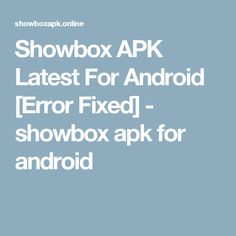 Showbox APK Latest For Android [Error Fixed] - showbox apk for android