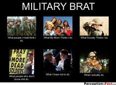 MILITARY BRAT... - What people think I do, what I really do - Perception Vs Fact
