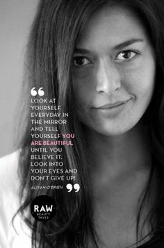 . Raw Beauty, Don't Give Up, You Are Beautiful, Change The World, Inspire Me, Self Love, Quotations, Confidence, Believe