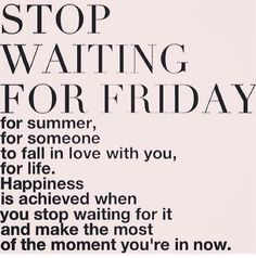Stop waiting. Be grateful for this moment.