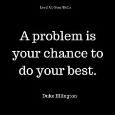 A problem is your chance to do your best. #Inspiration https://levelupyourskills.com/quotes/inspirational-quotes/nggallery/page/2/
