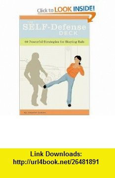 The Self-Defence Deck 50 Powerful Strategies for Staying Safe (9780811845885) Jennifer Lawler, Stuart Holmes , ISBN-10: 0811845885  , ISBN-13: 978-0811845885 ,  , tutorials , pdf , ebook , torrent , downloads , rapidshare , filesonic , hotfile , megaupload , fileserve