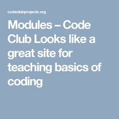 Modules – Code Club Looks like a great site for teaching basics of coding