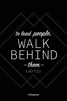 "Leadership quote ""To lead people, walk behind them."" - Lao Tzu The quote Description ""To lead people, walk behind them. Quotes Dream, Life Quotes Love, Great Quotes, Me Quotes, Motivational Quotes, Inspirational Quotes, Leader Quotes, Manager Quotes, Cover Quotes"