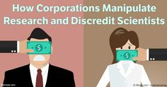Research conducted by academics is often influenced by corporate sponsors who easily manipulate the data to further their own agendas.