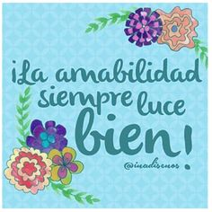 Ante todo la amabilidad Positive Words, Positive Quotes, Dream Motivation, Spanish Quotes, Some Words, Spiritual Quotes, Writing A Book, Self Help, Best Quotes