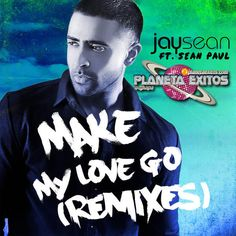 Jay Sean Ft. Sean Paul – Make My Love Go (Remixes EP) 320 Kbps