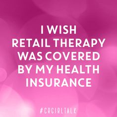 I wish retail therapy was covered by my health insurance #CRGirlTalk #RetailTherapy Me Quotes, Funny Quotes, Style Quotes, C'est Bon, Haha Funny, Funny Stuff, That's Hilarious, I Love To Laugh, Sarcasm