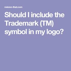 Should I include the Trademark (TM) symbol in my logo?